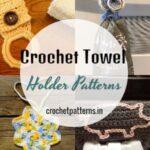 11 Crochet Towel Holder Patterns